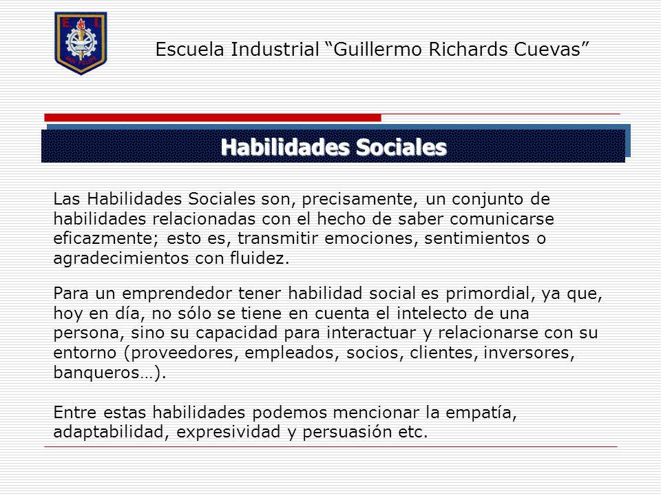 Habilidades Sociales Escuela Industrial Guillermo Richards Cuevas Las Habilidades Sociales son, precisamente, un conjunto de habilidades relacionadas