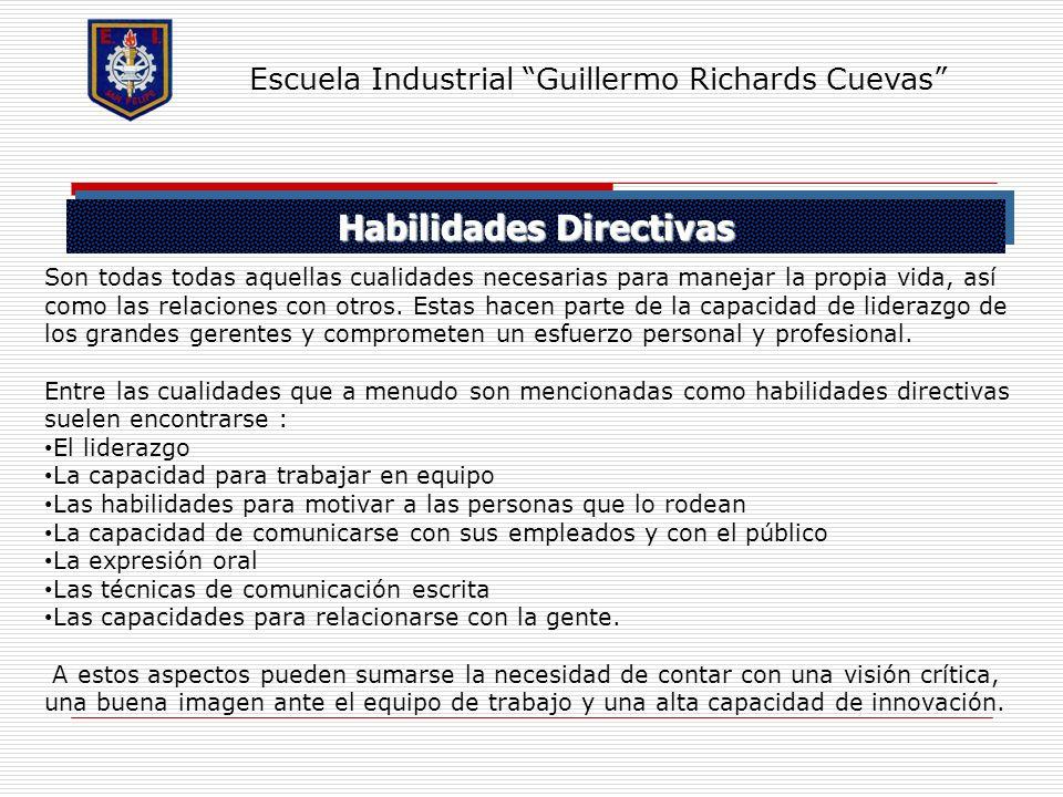 Habilidades Directivas Escuela Industrial Guillermo Richards Cuevas Son todas todas aquellas cualidades necesarias para manejar la propia vida, así co