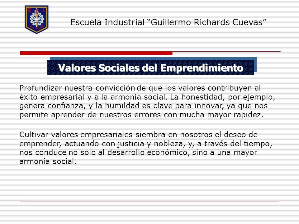 Valores Sociales del Emprendimiento Escuela Industrial Guillermo Richards Cuevas Profundizar nuestra convicción de que los valores contribuyen al éxit