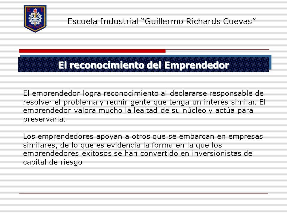 El reconocimiento del Emprendedor Escuela Industrial Guillermo Richards Cuevas El emprendedor logra reconocimiento al declararse responsable de resolv