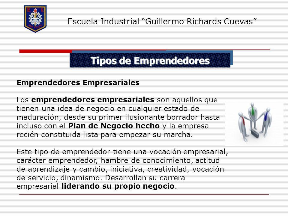 Tipos de Emprendedores Escuela Industrial Guillermo Richards Cuevas Emprendedores Empresariales Los emprendedores empresariales son aquellos que tiene