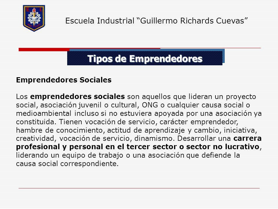 Tipos de Emprendedores Escuela Industrial Guillermo Richards Cuevas Emprendedores Sociales Los emprendedores sociales son aquellos que lideran un proy