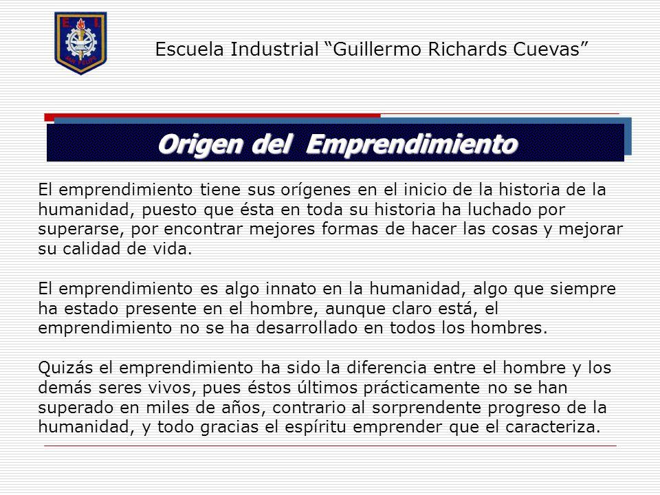 Escuela Industrial Guillermo Richards Cuevas Origen del Emprendimiento El emprendimiento tiene sus orígenes en el inicio de la historia de la humanida