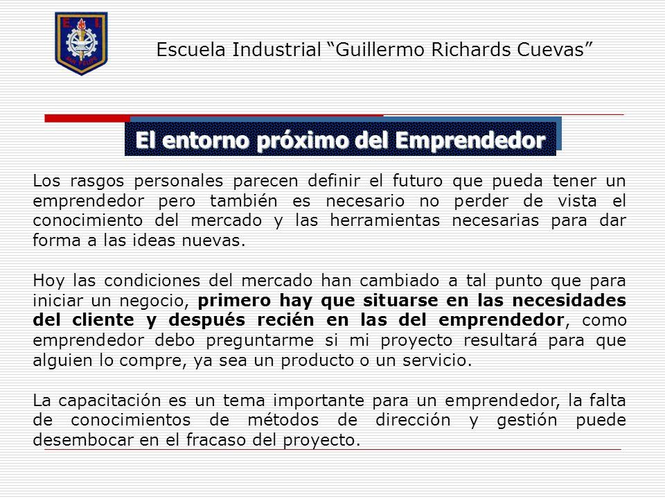 El entorno próximo del Emprendedor Escuela Industrial Guillermo Richards Cuevas Los rasgos personales parecen definir el futuro que pueda tener un emp