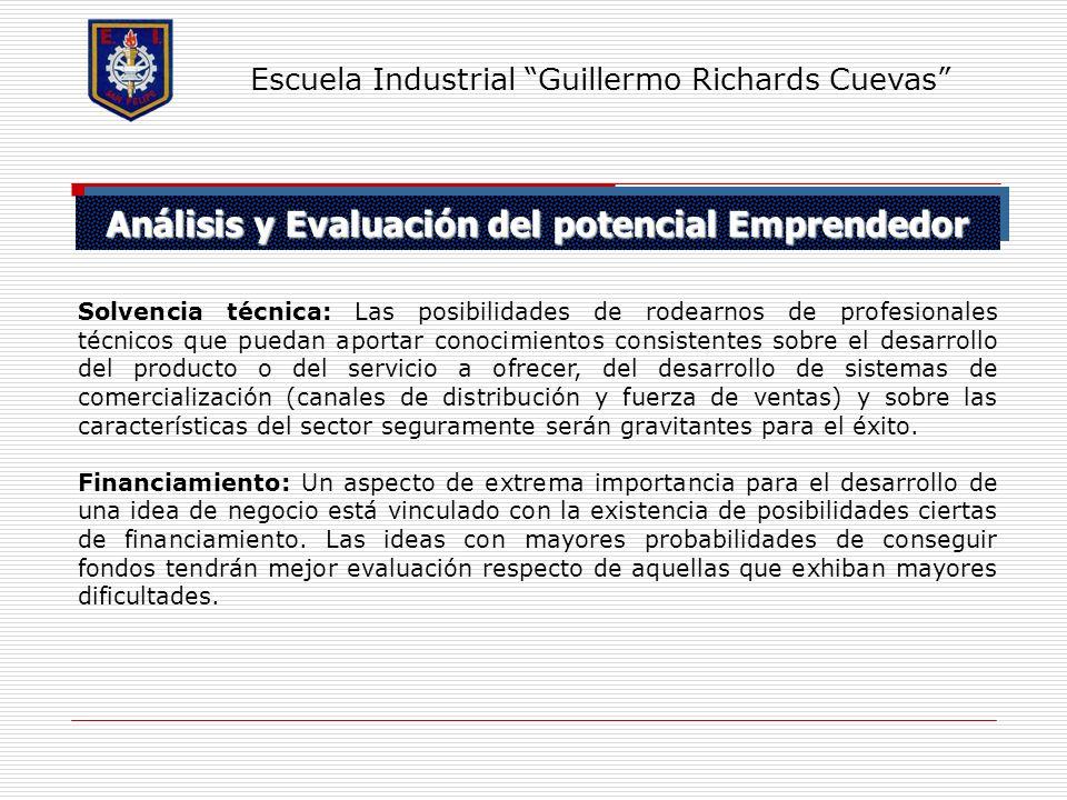 Análisis y Evaluación del potencial Emprendedor Escuela Industrial Guillermo Richards Cuevas Solvencia técnica: Las posibilidades de rodearnos de prof
