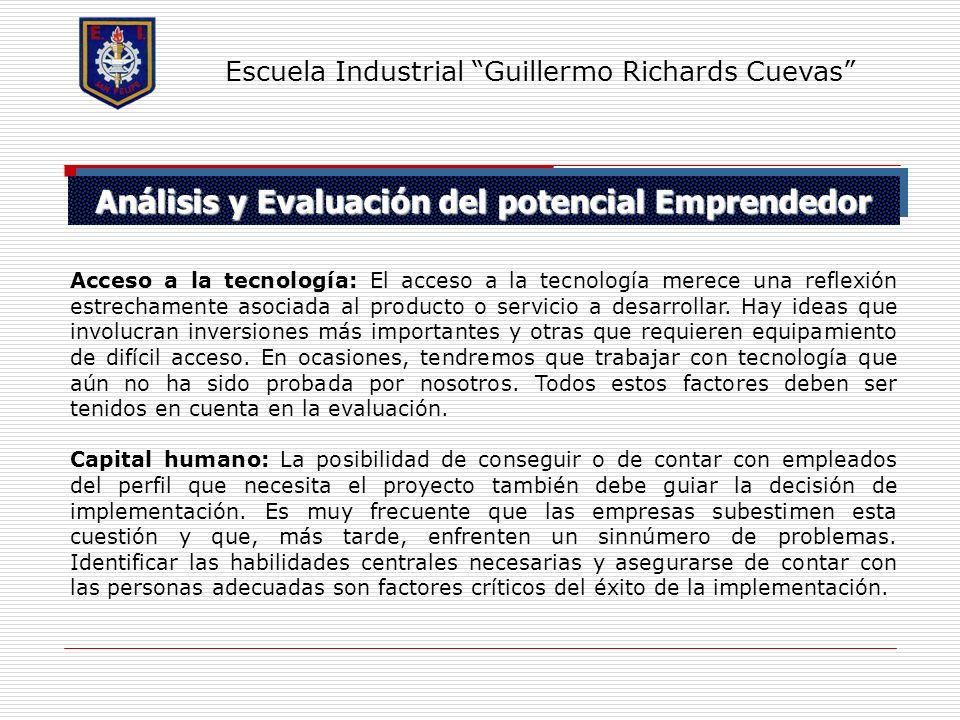 Análisis y Evaluación del potencial Emprendedor Escuela Industrial Guillermo Richards Cuevas Acceso a la tecnología: El acceso a la tecnología merece