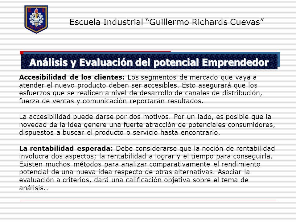 Análisis y Evaluación del potencial Emprendedor Escuela Industrial Guillermo Richards Cuevas Accesibilidad de los clientes: Los segmentos de mercado q