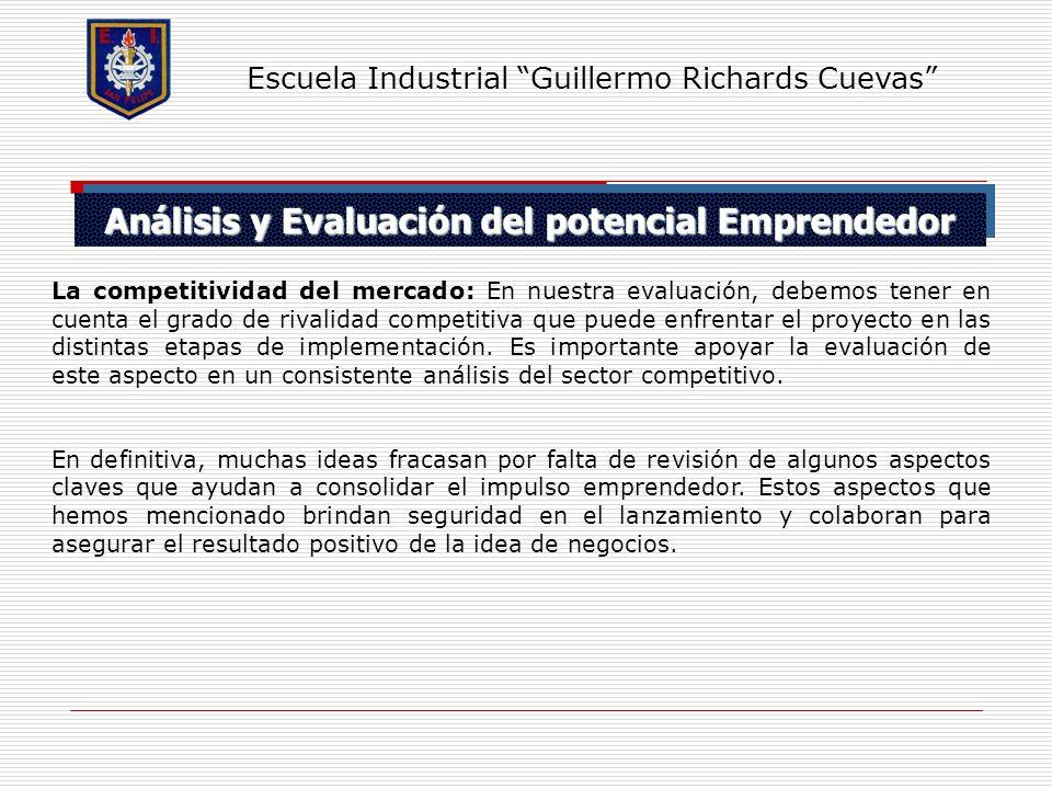 Análisis y Evaluación del potencial Emprendedor Escuela Industrial Guillermo Richards Cuevas La competitividad del mercado: En nuestra evaluación, deb