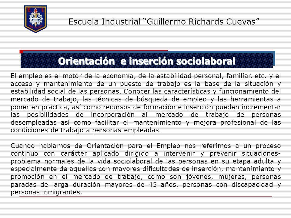 Orientación e inserción sociolaboral Escuela Industrial Guillermo Richards Cuevas El empleo es el motor de la economía, de la estabilidad personal, fa
