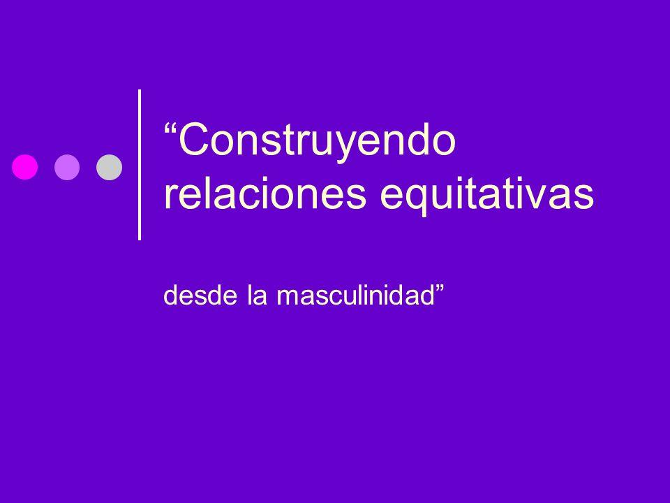 Construyendo relaciones equitativas desde la masculinidad