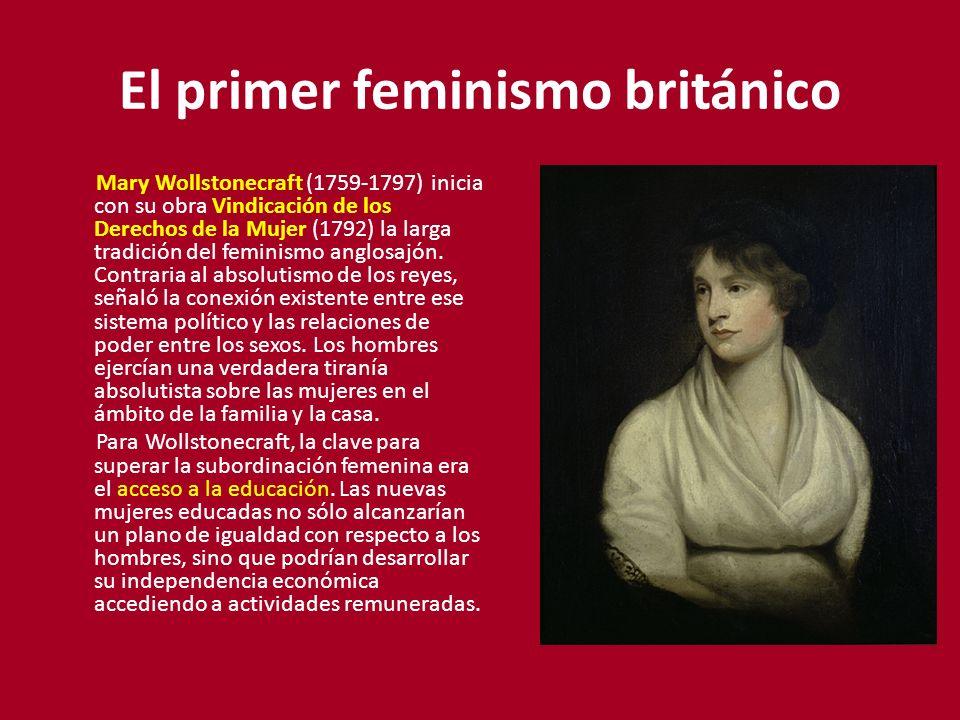 El primer feminismo británico Mary Wollstonecraft (1759-1797) inicia con su obra Vindicación de los Derechos de la Mujer (1792) la larga tradición del feminismo anglosajón.