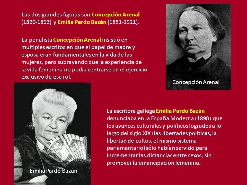 Las dos grandes figuras son Concepción Arenal (1820-1893) y Emilia Pardo Bazán (1851-1921). La penalista Concepción Arenal insistió en múltiples escri