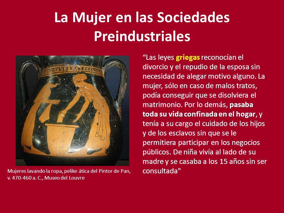 La Mujer en las Sociedades Preindustriales Mujeres lavando la ropa, pelike ática del Pintor de Pan, v. 470-460 a. C., Museo del Louvre. pasaba toda su