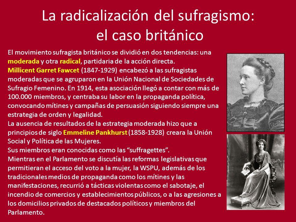 La radicalización del sufragismo: el caso británico El movimiento sufragista británico se dividió en dos tendencias: una moderada y otra radical, partidaria de la acción directa.
