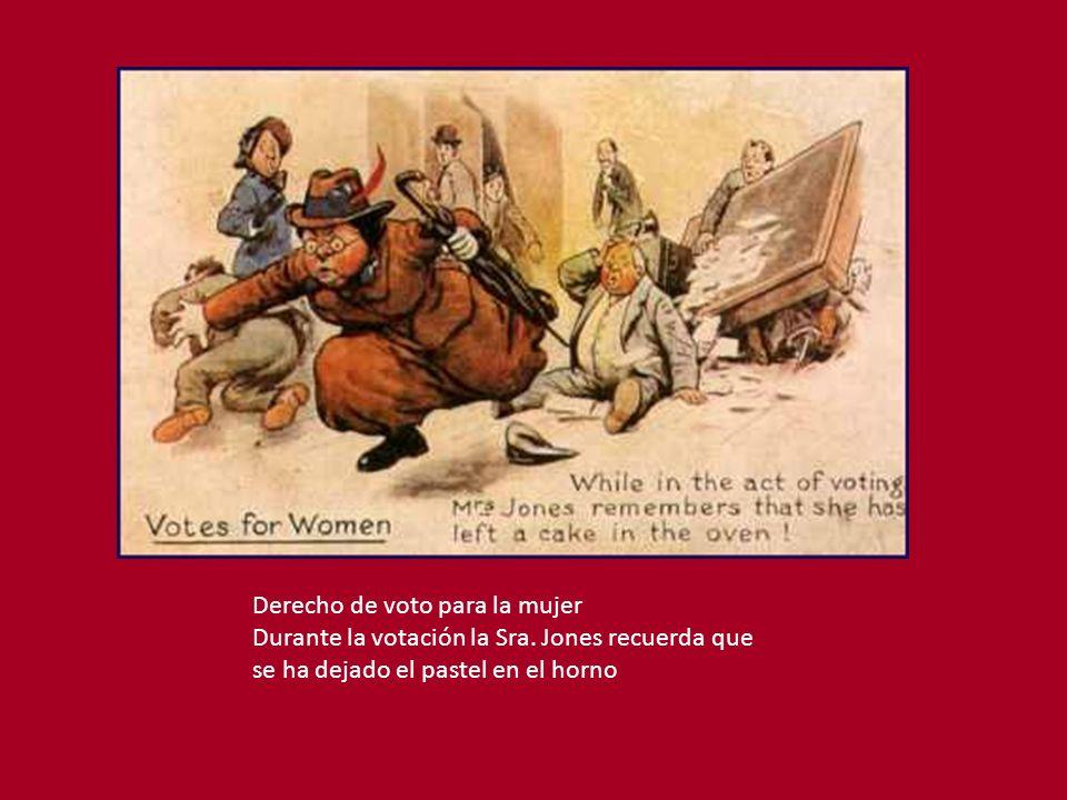 Derecho de voto para la mujer Durante la votación la Sra. Jones recuerda que se ha dejado el pastel en el horno