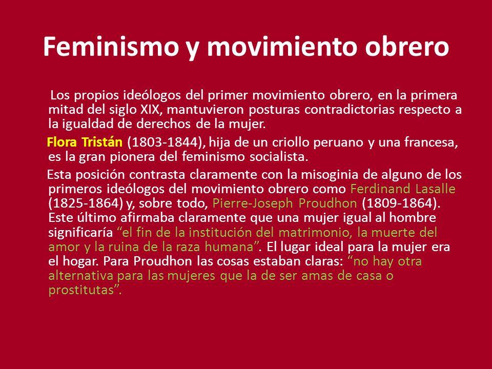 Feminismo y movimiento obrero Los propios ideólogos del primer movimiento obrero, en la primera mitad del siglo XIX, mantuvieron posturas contradictorias respecto a la igualdad de derechos de la mujer.