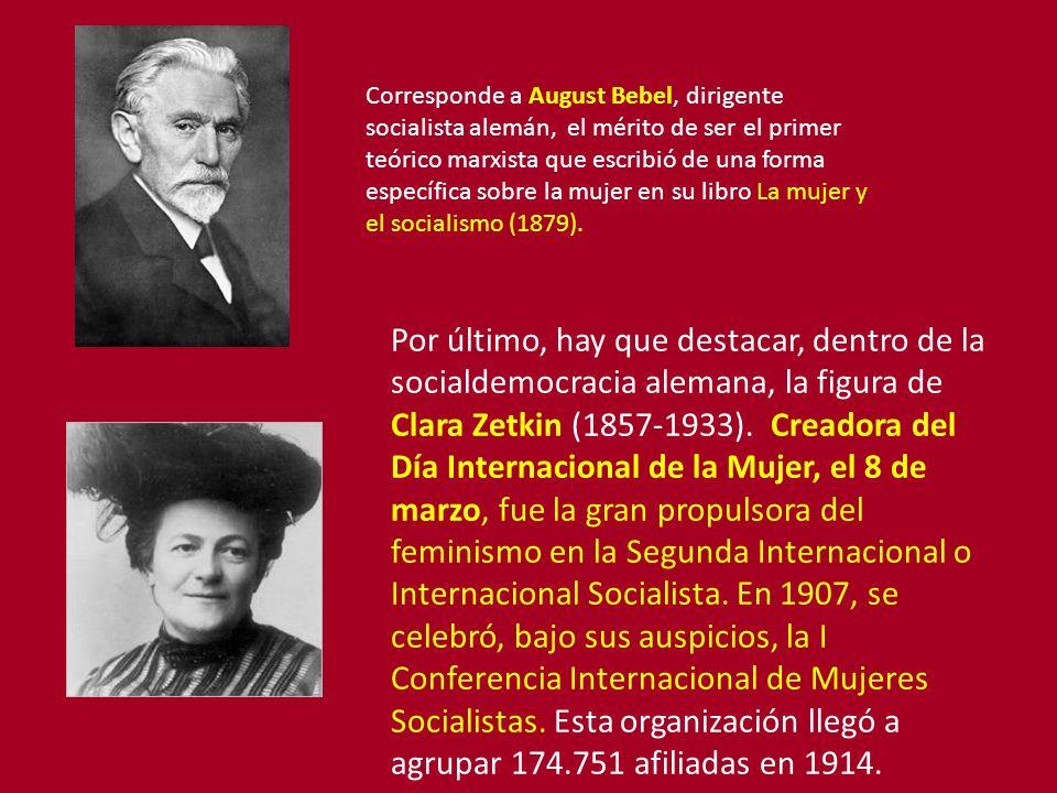 Corresponde a August Bebel, dirigente socialista alemán, el mérito de ser el primer teórico marxista que escribió de una forma específica sobre la muj