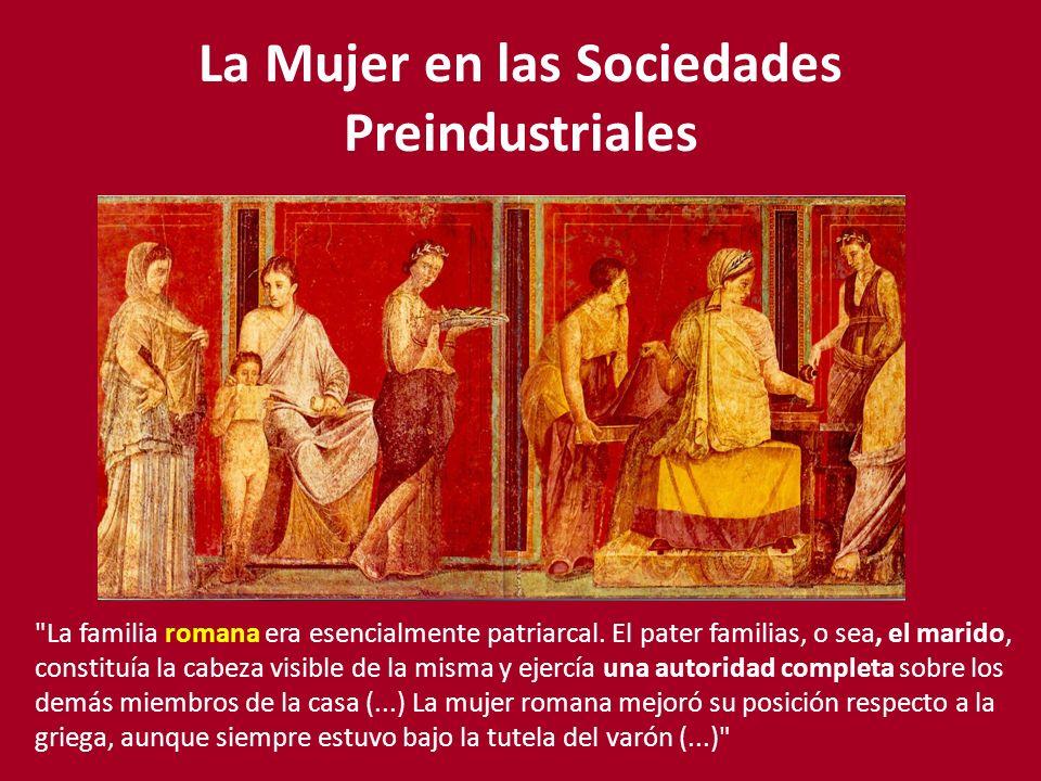 La Mujer en las Sociedades Preindustriales La familia romana era esencialmente patriarcal.