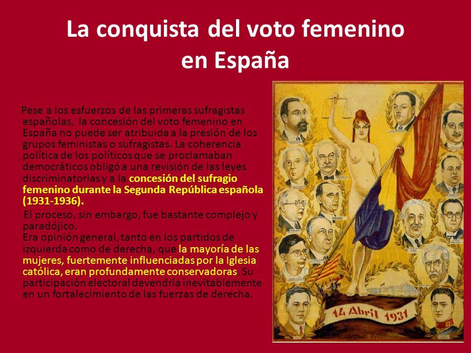 La conquista del voto femenino en España Pese a los esfuerzos de las primeras sufragistas españolas, la concesión del voto femenino en España no puede ser atribuida a la presión de los grupos feministas o sufragistas.