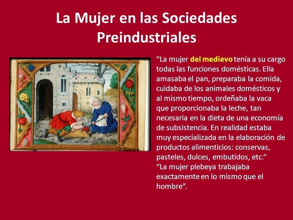 La Mujer en las Sociedades Preindustriales La mujer del medievo tenía a su cargo todas las funciones domésticas.