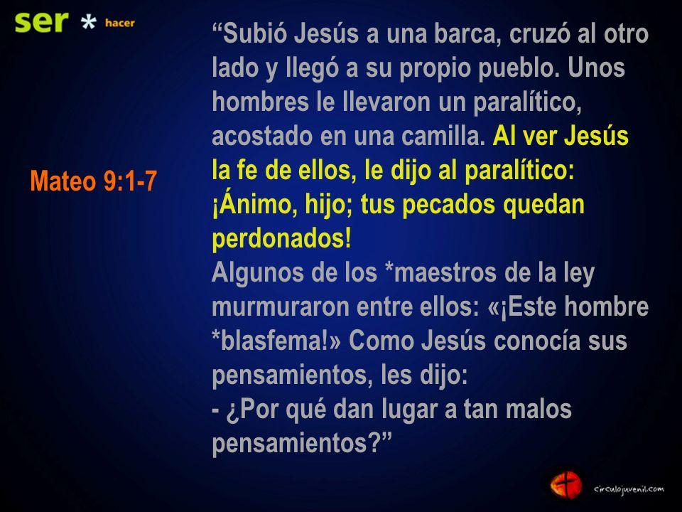 Subió Jesús a una barca, cruzó al otro lado y llegó a su propio pueblo. Unos hombres le llevaron un paralítico, acostado en una camilla. Al ver Jesús
