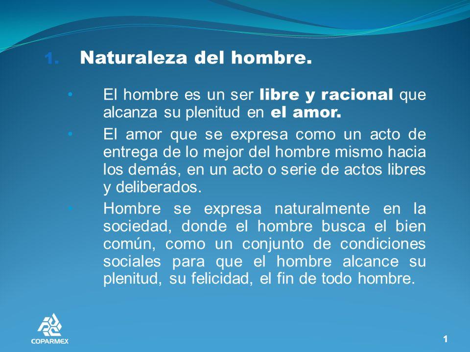 1. Naturaleza del hombre. El hombre es un ser libre y racional que alcanza su plenitud en el amor.
