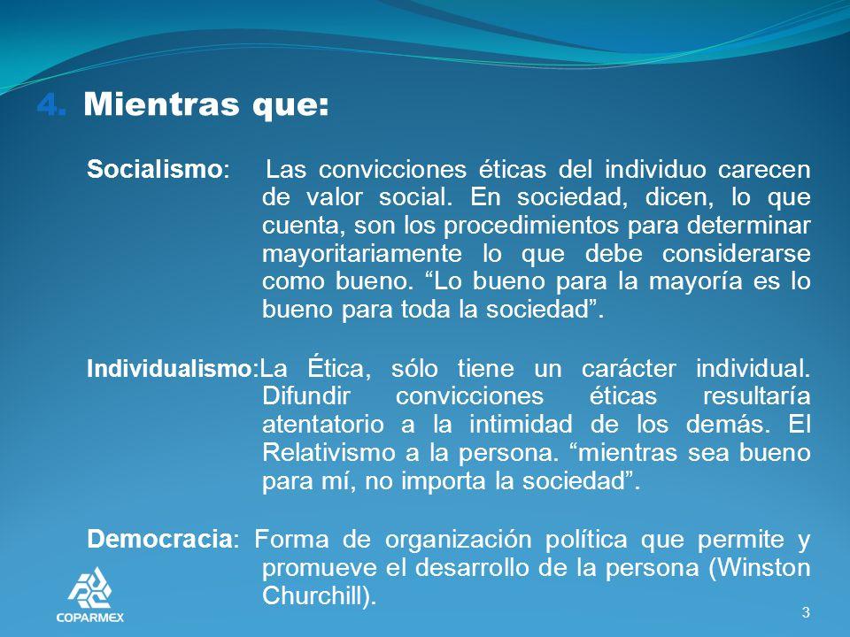 4. Mientras que: Socialismo: Las convicciones éticas del individuo carecen de valor social.