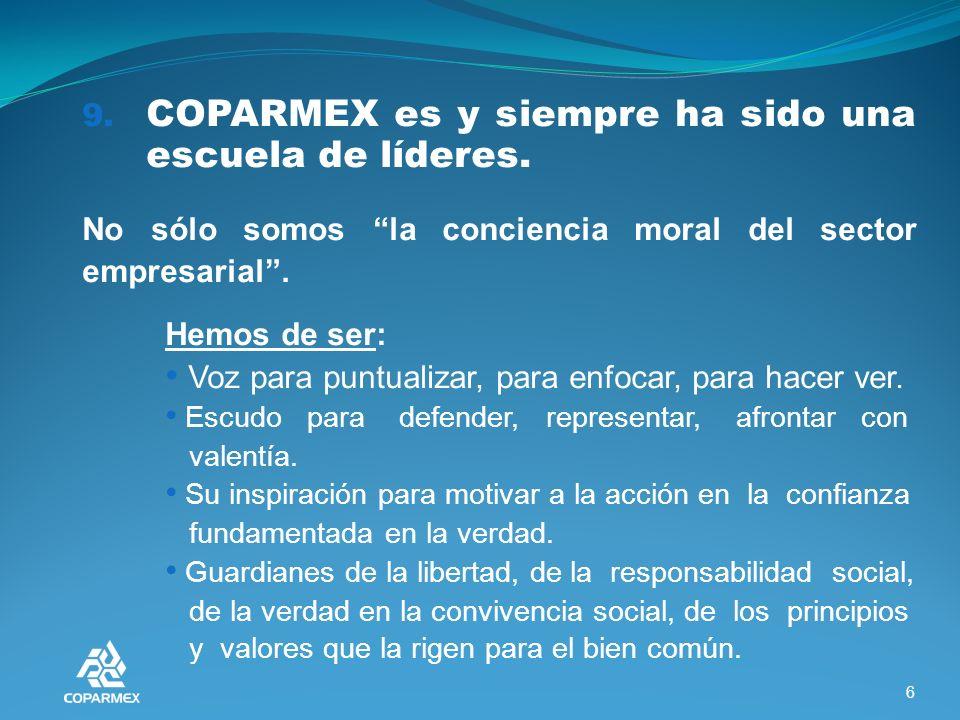 6 9. COPARMEX es y siempre ha sido una escuela de líderes.