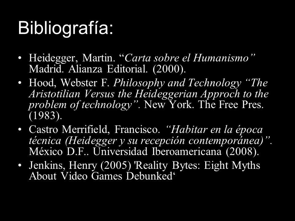 Bibliografía: Heidegger, Martin. Carta sobre el Humanismo Madrid. Alianza Editorial. (2000). Hood, Webster F. Philosophy and Technology The Aristotili