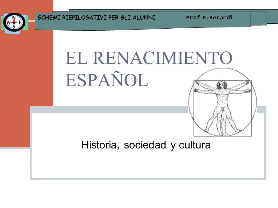 EL RENACIMIENTO ESPAÑOL Historia, sociedad y cultura SCHEMI RIEPILOGATIVI PER GLI ALUNNI Prof E.Berardi