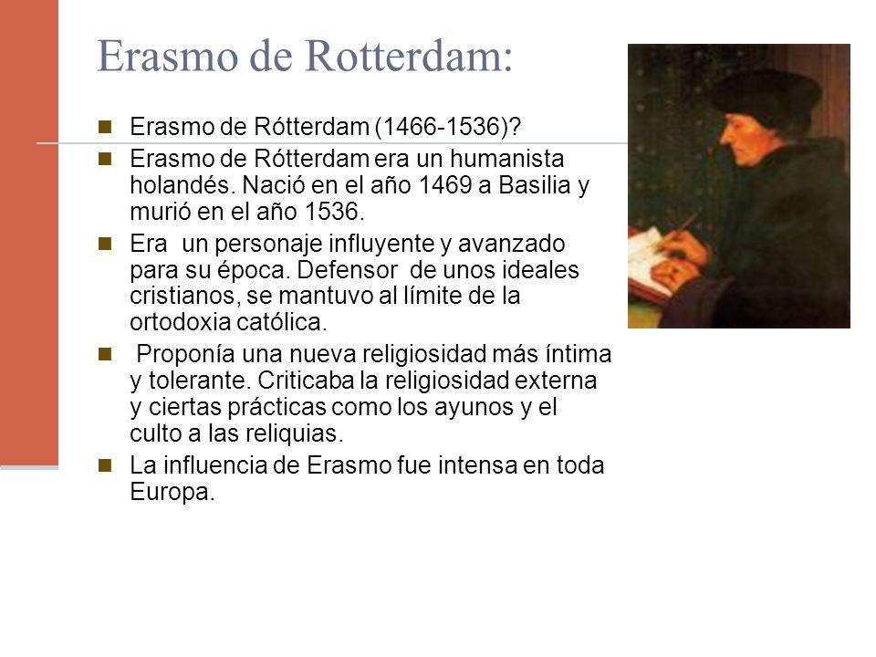 Erasmo de Rotterdam: Erasmo de Rótterdam (1466-1536)? Erasmo de Rótterdam era un humanista holandés. Nació en el año 1469 a Basilia y murió en el año