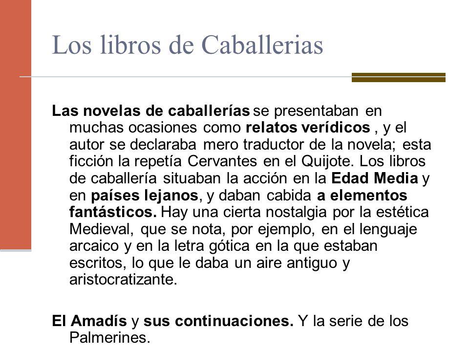 Los libros de Caballerias Las novelas de caballerías se presentaban en muchas ocasiones como relatos verídicos, y el autor se declaraba mero traductor
