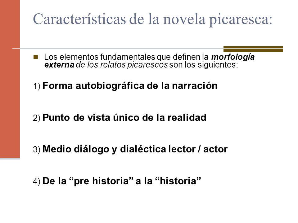 Características de la novela picaresca: Los elementos fundamentales que definen la morfología externa de los relatos picarescos son los siguientes: 1)