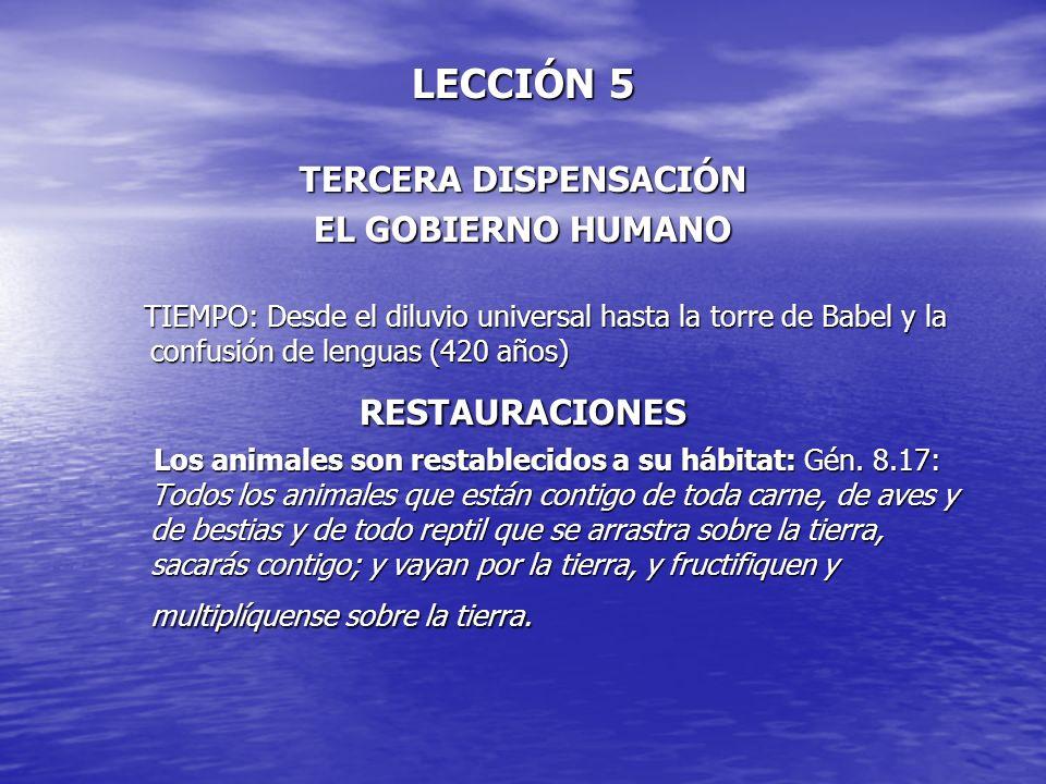 LECCIÓN 5 TERCERA DISPENSACIÓN EL GOBIERNO HUMANO TIEMPO: Desde el diluvio universal hasta la torre de Babel y la confusión de lenguas (420 años) TIEM