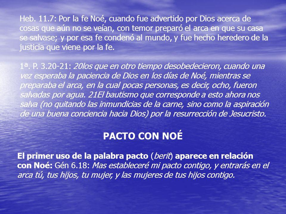 Heb. 11.7: Por la fe Noé, cuando fue advertido por Dios acerca de cosas que aún no se veían, con temor preparó el arca en que su casa se salvase; y po