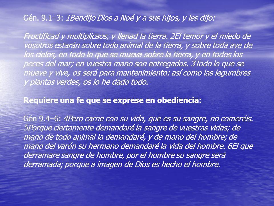 Gén. 9.1–3: 1Bendijo Dios a Noé y a sus hijos, y les dijo: Fructificad y multiplicaos, y llenad la tierra. 2El temor y el miedo de vosotros estarán so