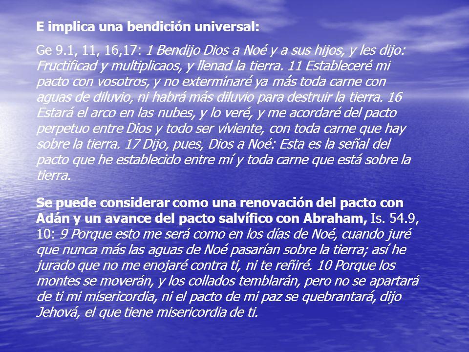 E implica una bendición universal: Ge 9.1, 11, 16,17: 1 Bendijo Dios a Noé y a sus hijos, y les dijo: Fructificad y multiplicaos, y llenad la tierra.