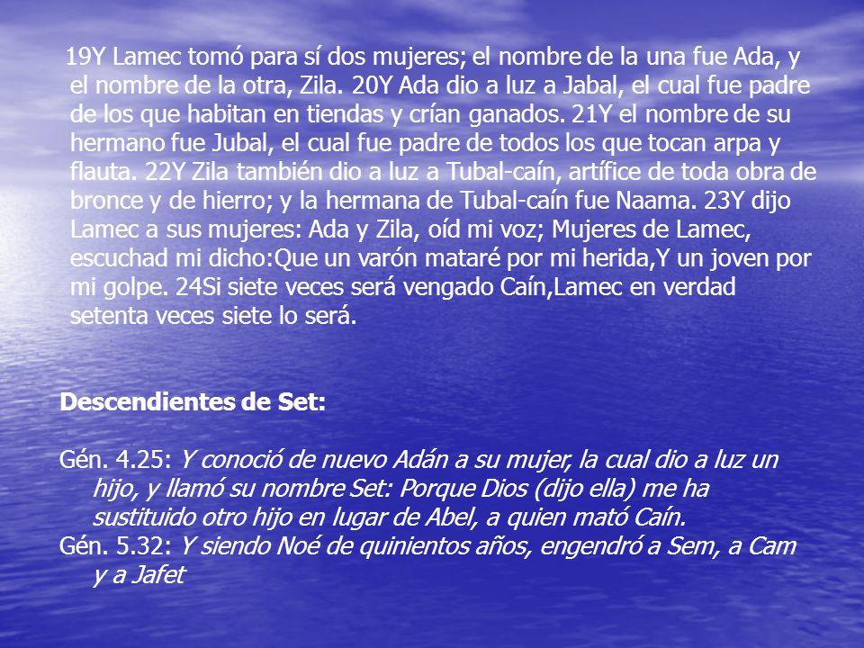 19Y Lamec tomó para sí dos mujeres; el nombre de la una fue Ada, y el nombre de la otra, Zila. 20Y Ada dio a luz a Jabal, el cual fue padre de los que