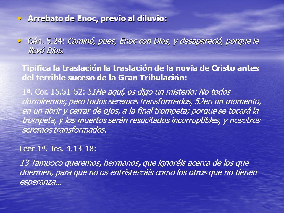 Arrebato de Enoc, previo al diluvio: Arrebato de Enoc, previo al diluvio: Gén. 5.24: Caminó, pues, Enoc con Dios, y desapareció, porque le llevó Dios.