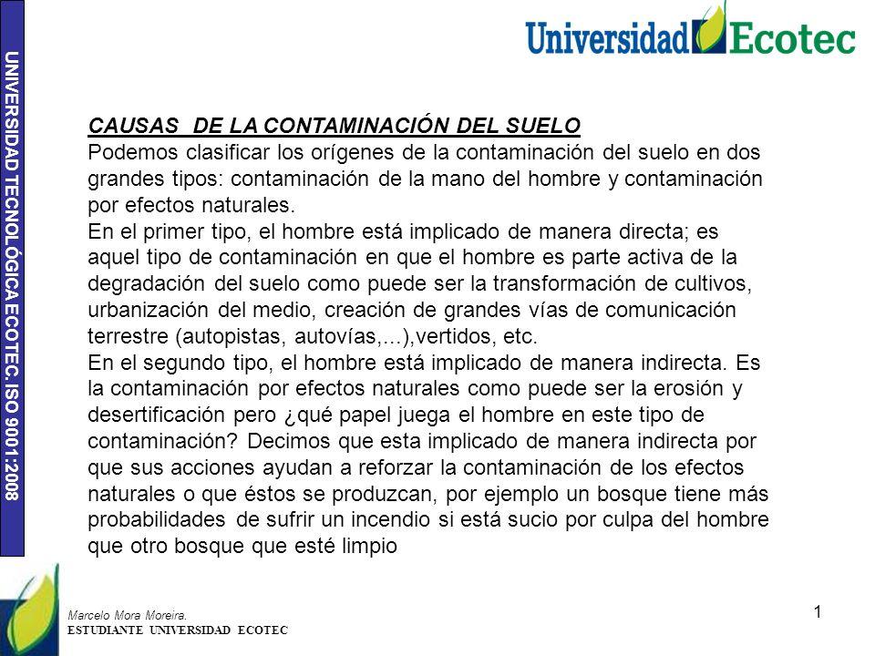 UNIVERSIDAD TECNOLÓGICA ECOTEC. ISO 9001:2008 1 Marcelo Mora Moreira. ESTUDIANTE UNIVERSIDAD ECOTEC CAUSAS DE LA CONTAMINACIÓN DEL SUELO Podemos clasi