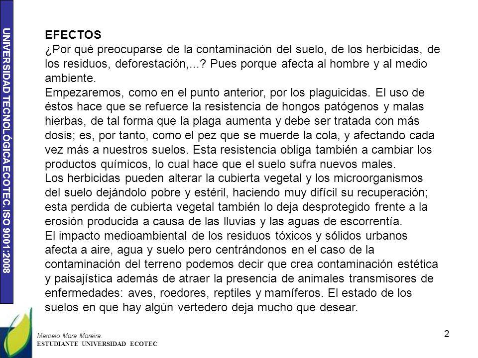 UNIVERSIDAD TECNOLÓGICA ECOTEC. ISO 9001:2008 2 EFECTOS ¿Por qué preocuparse de la contaminación del suelo, de los herbicidas, de los residuos, defore