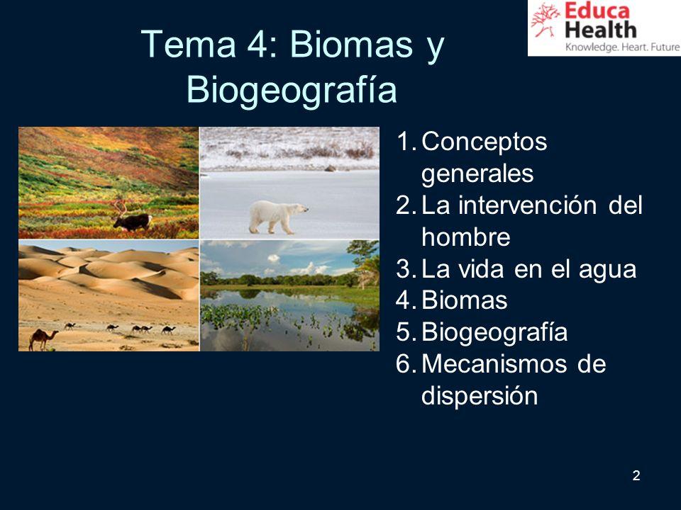 2 Tema 4: Biomas y Biogeografía 1.Conceptos generales 2.La intervención del hombre 3.La vida en el agua 4.Biomas 5.Biogeografía 6.Mecanismos de disper