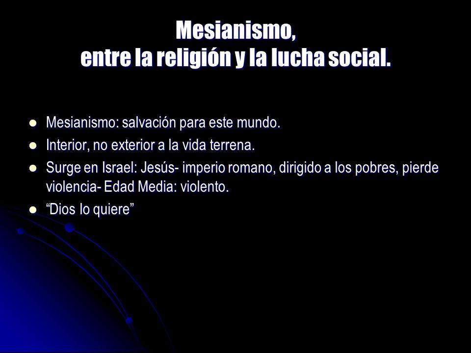 Mesianismo, entre la religión y la lucha social. Mesianismo: salvación para este mundo. Mesianismo: salvación para este mundo. Interior, no exterior a