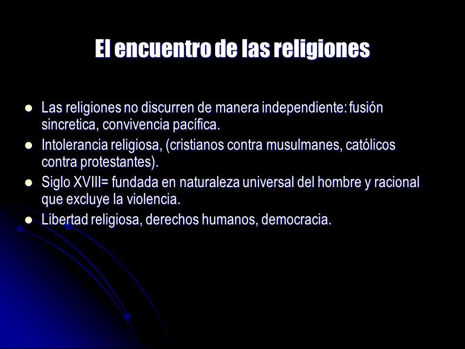 El encuentro de las religiones Las religiones no discurren de manera independiente: fusión sincretica, convivencia pacífica. Las religiones no discurr