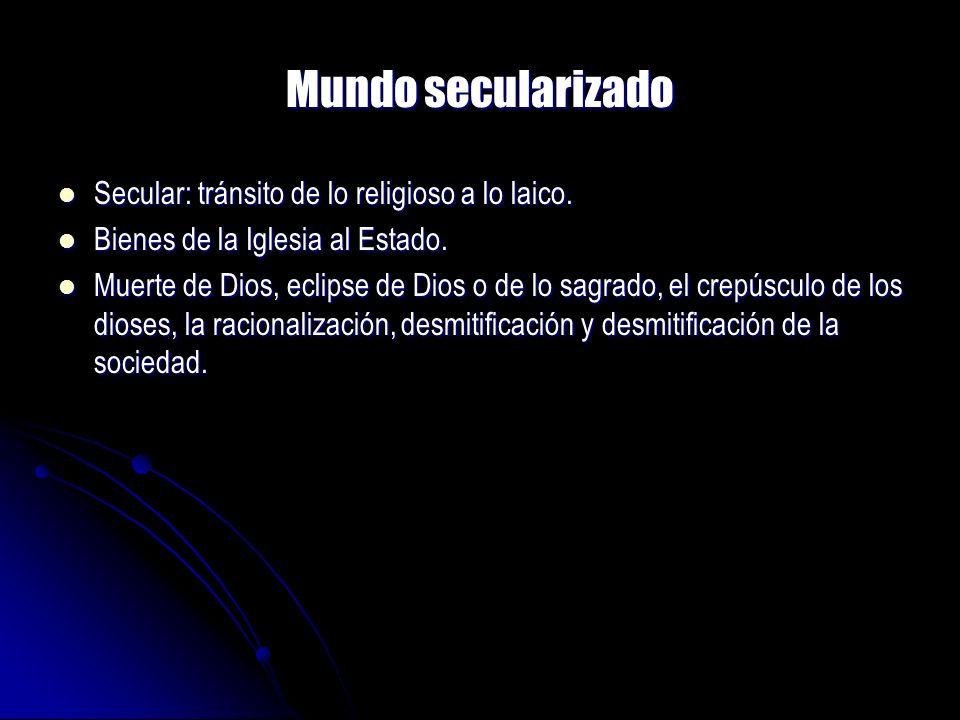Mundo secularizado Secular: tránsito de lo religioso a lo laico. Secular: tránsito de lo religioso a lo laico. Bienes de la Iglesia al Estado. Bienes