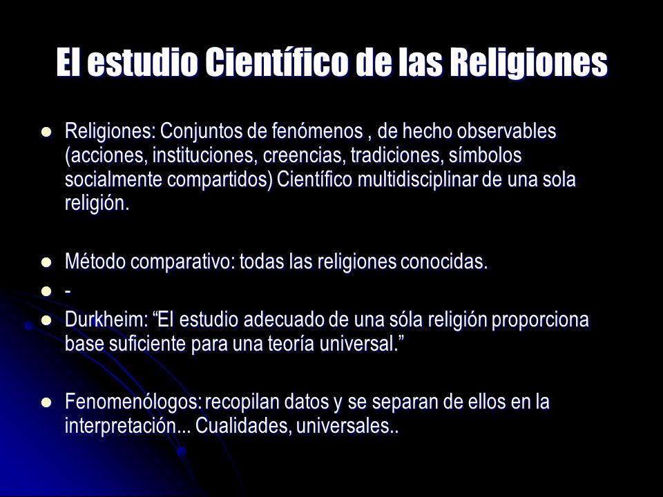 El estudio Científico de las Religiones Religiones: Conjuntos de fenómenos, de hecho observables (acciones, instituciones, creencias, tradiciones, sím
