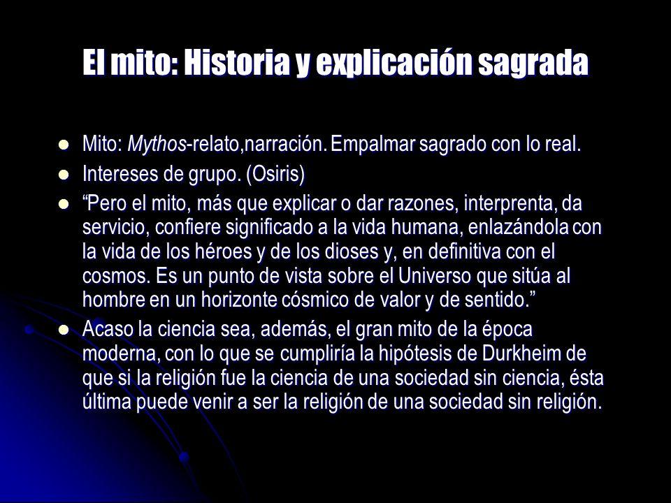 El mito: Historia y explicación sagrada Mito: Mythos -relato,narración. Empalmar sagrado con lo real. Mito: Mythos -relato,narración. Empalmar sagrado