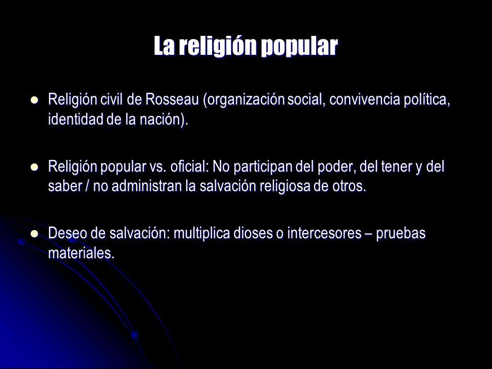 La religión popular Religión civil de Rosseau (organización social, convivencia política, identidad de la nación). Religión civil de Rosseau (organiza