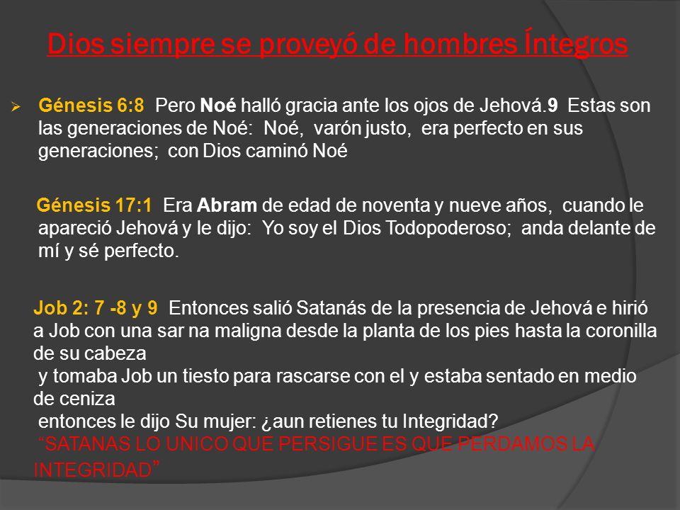 Dios siempre se proveyó de hombres Íntegros Génesis 6:8 Pero Noé halló gracia ante los ojos de Jehová.9 Estas son las generaciones de Noé: Noé, varón