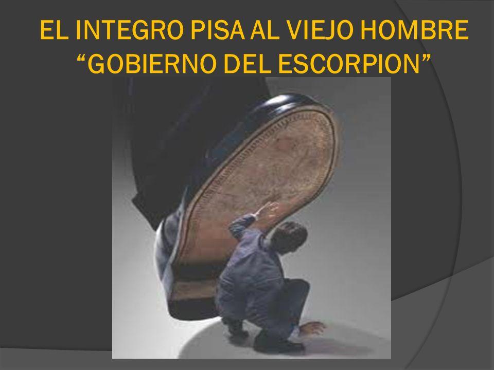 EL INTEGRO PISA AL VIEJO HOMBRE GOBIERNO DEL ESCORPION